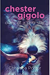 Chester Gigolo: Diary of a Dog Star Kindle Edition
