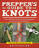 Prepper's Guide to Knots: The 100 Most Useful Tying Techniques for Surviving any Disaster (Preppers)
