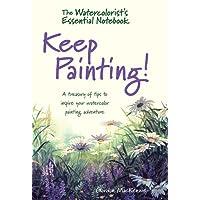 Watercolorist's Essential Notebook: Keep Painting!