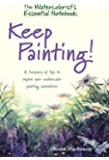 The Watercolorist's Essential Notebook - Keep Painting!: A Treasury of Tips to Inspire Your Watercolor Painting Adventure (English Edition)