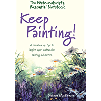 The Watercolorist's Essential Notebook - Keep Painting!: A Treasury of Tips to Inspire Your Watercolor Painting…