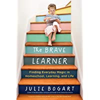 The Brave Learner: Finding Everyday Magic in Homeschool, Learning, and Life