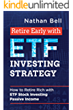 Retire Early with ETF Investing Strategy: How to Retire Rich with ETF Stock Investing Passive Income