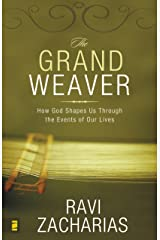 The Grand Weaver: How God Shapes Us Through the Events of Our Lives Kindle Edition