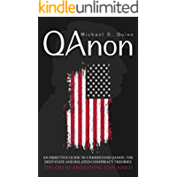 QAnon: An Objective Guide to Understand QAnon, The Deep State and Related Conspiracy Theories: The Great Awakening…