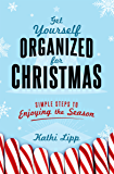 Get Yourself Organized for Christmas: Simple Steps to Enjoying the Season