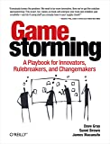 Gamestorming: A Playbook for Innovators, Rulebreakers, and Changemakers (English Edition)