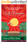 The Self Romance Manifesto: 21 Practices to End Self Hate and Invite Love In