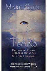 Tears: Reclaiming Ritual, Integral Religion, and Rosh Hashanah Kindle Edition