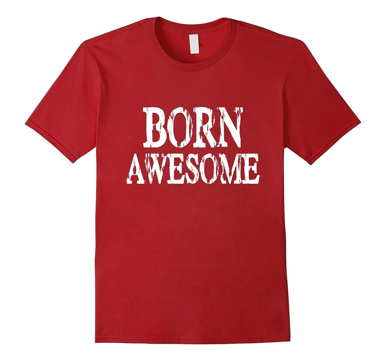 Born Awesome T-Shirt Birthday, Teens Kids Men's Women's Tee-Art