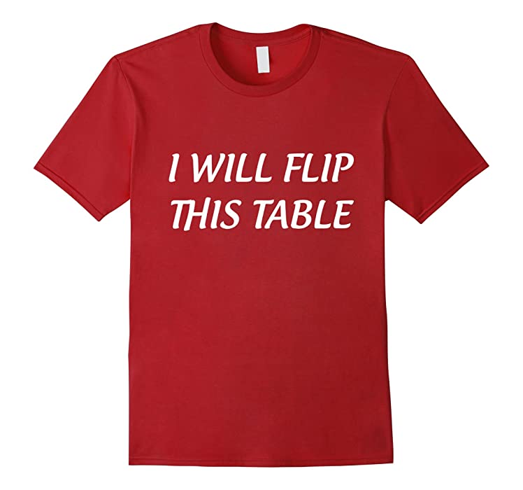 Amazoncom Mens I Will Flip This Table Funny TShirt Gift Tee - Flip this table flip that table