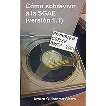 Cómo sobrevivir a la SGAE (versión 1.1) (Spanish Edition) Sep 30, 2018