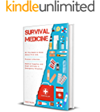 Survival Medicine: All You Need to Know About First Aid, Prevent Infection, Medical Supplies and Right Attitude in…