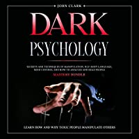 Dark Psychology: Secrets and Techniques of Manipulation, NLP, Body Language, Mind Control and How to Analyze and Read…