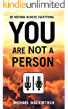 You Are Not A Person: Awaken From The Grand Illusion (Do Nothing, Achieve Everything)