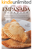 Empanada Cookbook: Create and Discover the Empanadas with Original and Traditional Empanadas Recipes (English Edition)
