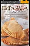 Empanada Cookbook: Create and Discover the Empanadas with Original and Traditional Empanadas Recipes (English Edition)