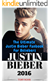 Justin Bieber: The Ultimate Justin Bieber Fanbook For Beliebers (Justin Bieber Biography, Books, Magazine, Calendar 2016, Just Getting Started, Justin Bieber Fan Book) (English Edition)