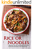 Rice or Noodles: Oriental Stir Fry Cookbook featuring 30 Mouth-watering Stir Fry Recipes (English Edition)