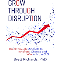 Grow Through Disruption: Breakthrough Mindsets to Innovate, Change and Win with the OGI