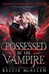 Possessed by the Vampire: A Paranormal Romance (Vampire Enforcement Agency Book 3) Kindle Edition