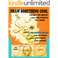 DRAW SOMETHING COOL: A DRAWING GUIDE FOR TEACHER, STUDENTS AND ARTIST