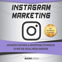 Instagram Marketing: Advanced Features and Advertising Techniques to Win the Social Media Warfare