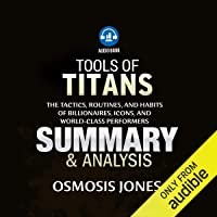 Tools of Titans: The Tactics, Routines, and Habits of Billionaires, Icons, and World-Class Performers: Summary & Analysis