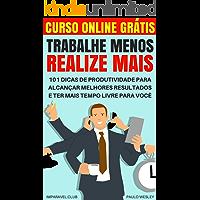 Trabalhe Menos Realize Mais: 101 Dicas de Produtividade Para Alcançar Melhores Resultados e Ter Mais Tempo Livre Para Você (Imparavel.club Livro 21)