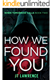 How We Found You: A Futuristic Dystopian Kidnapping Thriller (When Tomorrow Calls Book 3)