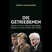 Die Getriebenen: Merkel und die Flüchtlingspolitik: Report aus dem Innern der Macht (German Edition)