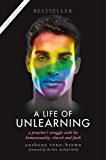 A Life of Unlearning: a preacher's struggle with his homosexuality, church and faith