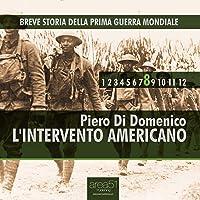 Breve storia della Prima Guerra Mondiale, Vol. 8: L'intervento americano