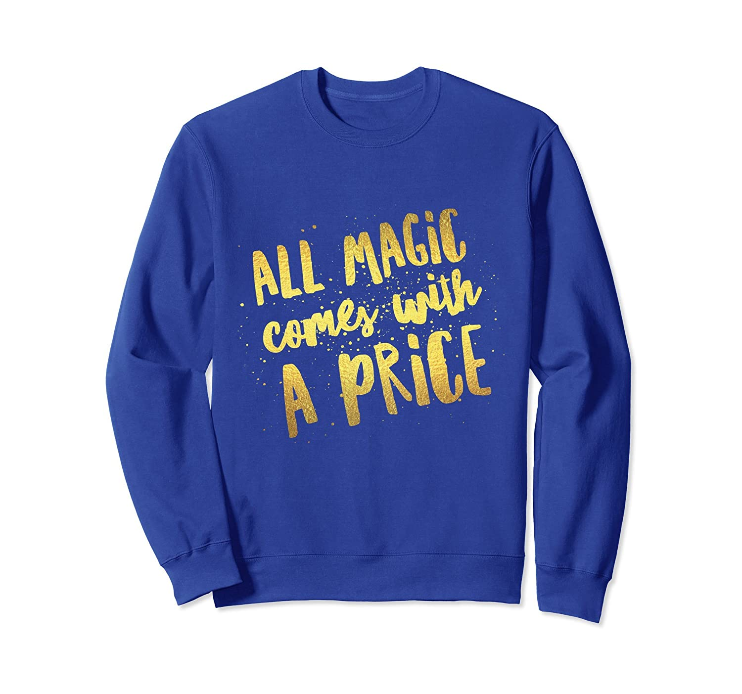 All Magic Comes With a Price Once Upon a Time Sweatshirt-ah my shirt one gift