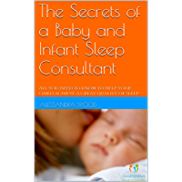 The Secrets of a Baby and Infant Sleep Consultant: All you need to know to help your child achieve a great quality of sleep (English Edition)