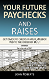 Your Future Paychecks And Raises: Get Dividend Checks In Your Mailbox Paid To The Order of You!