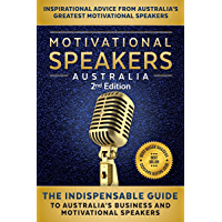 Motivational Speakers Australia II: The Indispensable Guide to Australia's Business and Motivational Speakers