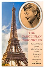 The Carolinian Chronicles: Romantic Stories of Five Generations of a French Aristocratic Family 1820-Present Kindle Edition
