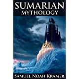 SUMERIAN MYTHOLOGY (Ancient Sumerian Tales of Gods, Goddesses, Myths, and Epics) - Annotated The influence that Ancient Near