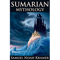 SUMERIAN MYTHOLOGY (Ancient Sumerian Tales of Gods, Goddesses, Myths, and Epics) - Annotated The influence that Ancient…