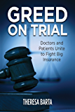 Greed on Trial : Doctors and Patients Unite to Fight Big Insurance