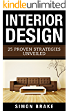 Interior Design: 25 Proven Strategies Unveiled (Interior Design, Home Organizing, Home Cleaning, Home Living, Home Design Book 6)