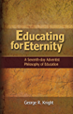 Educating for Eternity: A Seventh-day Adventist Philosophy of Education
