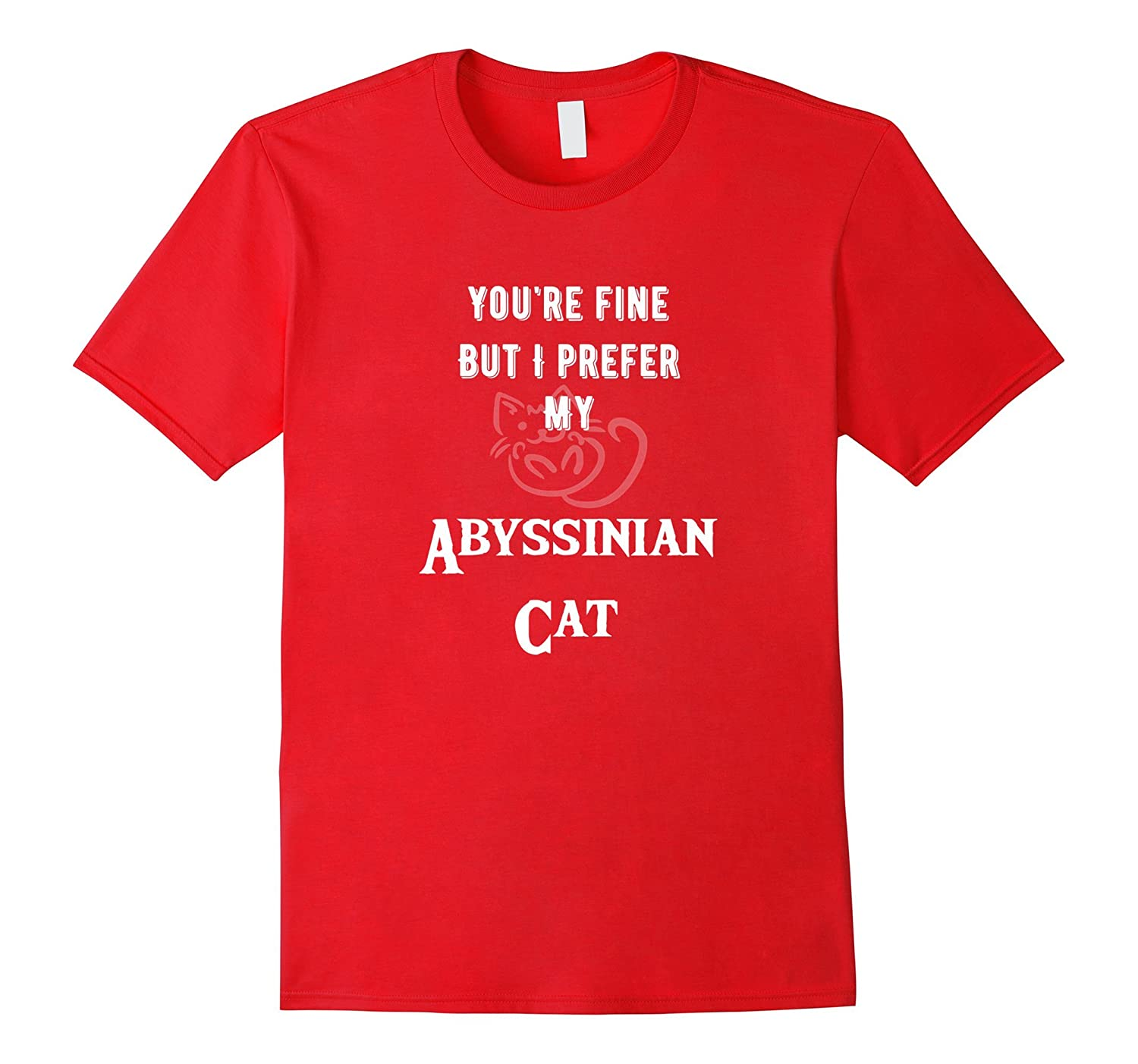 You're Fine But I Prefer My Abyssinian Cat -Fun Kitty Tshirt-AZP
