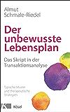 Der unbewusste Lebensplan: Das Skript in der Transaktionsanalyse. Typische Muster und therapeutische Strategien (German Edition)