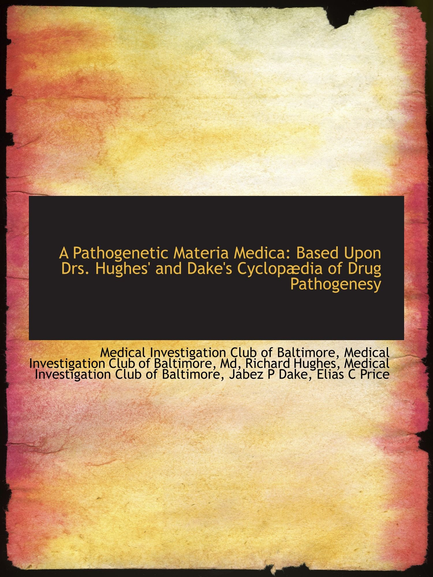 A Pathogenetic Materia Medica: Based Upon Drs. Hughes' and Dake's Cyclopædia of Drug Pathogenesy pdf epub