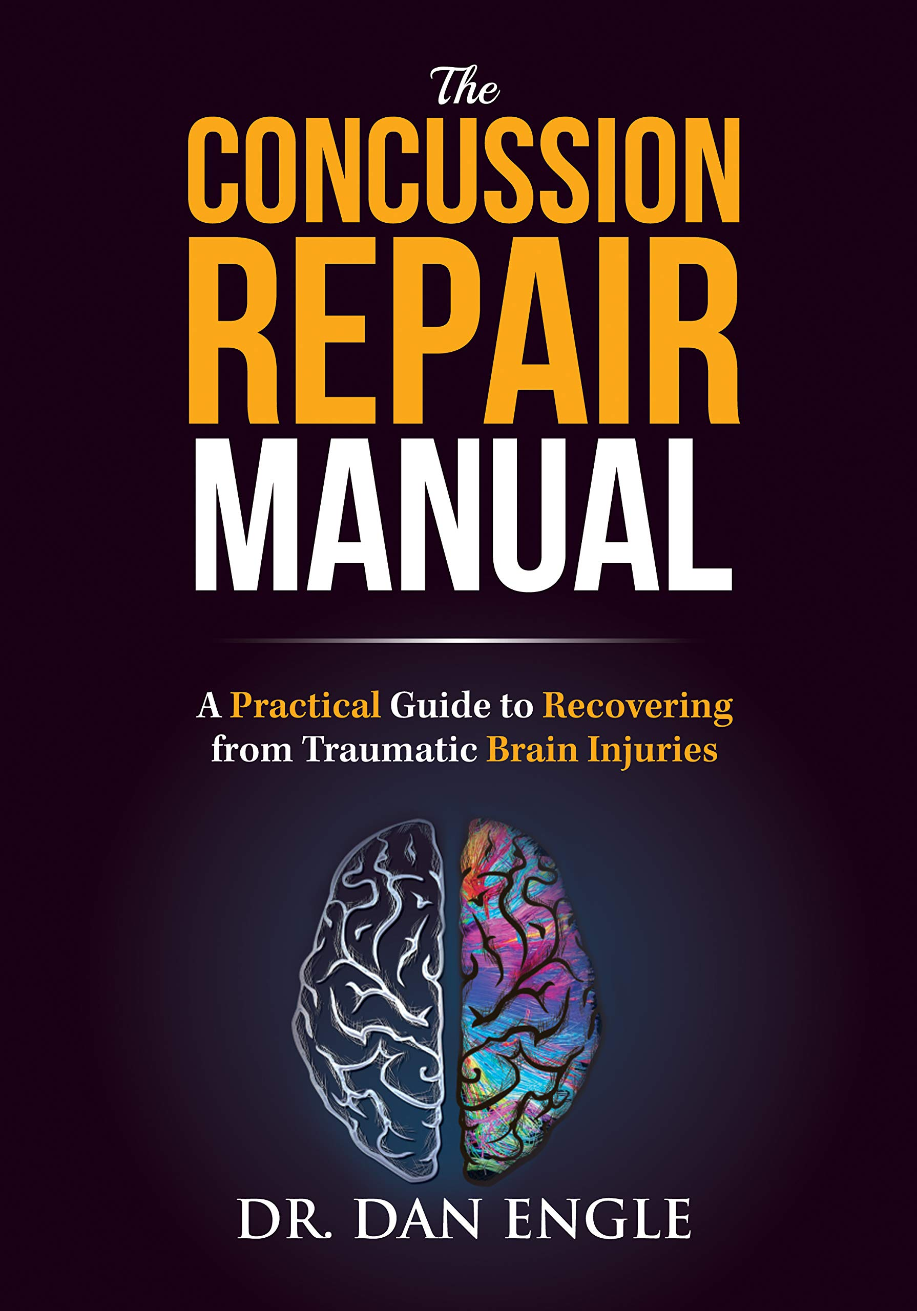The Concussion Repair Manual: A Practical Guide to Recovering from  Traumatic Brain Injuries: Dr. Dan Engle Dr. Engle: 9781946697349:  Amazon.com: Books