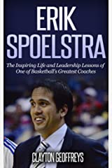 Erik Spoelstra: The Inspiring Life and Leadership Lessons of One of Basketball's Greatest Coaches (Basketball Biography & Leadership Books) Kindle Edition