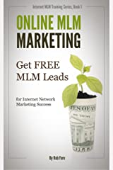 Online MLM Marketing - How to Get 100+ Free MLM Leads Per Day for Massive Network Marketing Success (Online MLM Training Series)