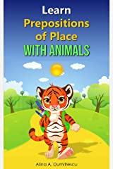 Learn Prepositions of Place with Animals: English Prepositions (Learning and Educational Books for Kids Book 9) Kindle Edition